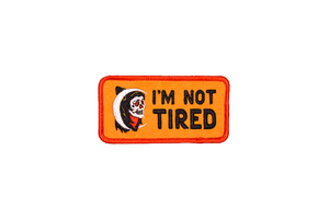 I'm Not Tired Embroidered Patch