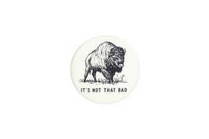 It's Not That Bad Magnet • Oxford Pennant Original