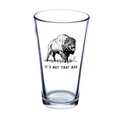 It's Not That Bad Pint Glass