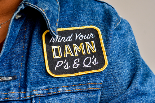 Mind Your Damn P's & Q's Embroidered Patch