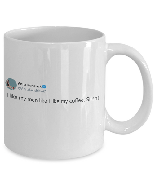 """I Like My Men Like I Like My Coffee. Silent."" Retweet Mug 