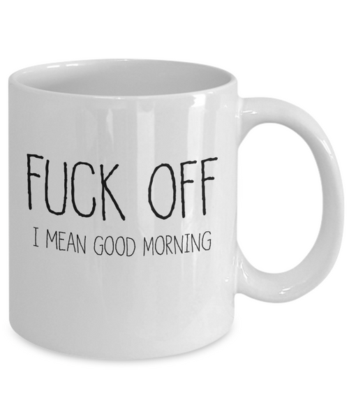 Fuck Off Mug | Mug | Office Coffee Mug | Tea Mug | Good Morning | Funny Mug | Morning Person Mug