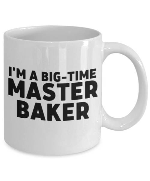 I'm A Big-Time Master Baker. Funny Coffee or Tea Mug Gift for Bakers.  For Men or Women. Double Entendre.