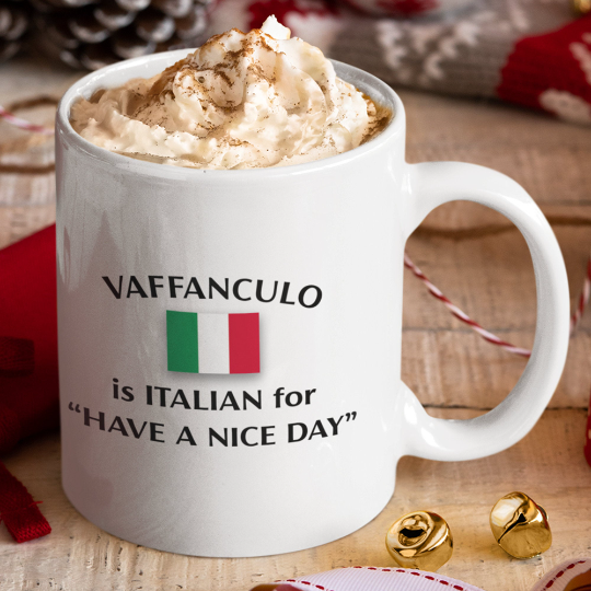 "Vaffanculo Is Italian For ""Have A Nice Day"" Coffee Mug 