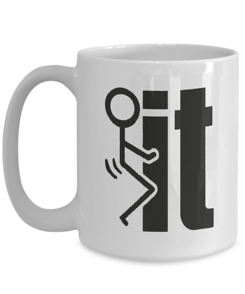 F*ck It Funny Coffee Mug | Mugs With Sayings | 11oz or 15oz