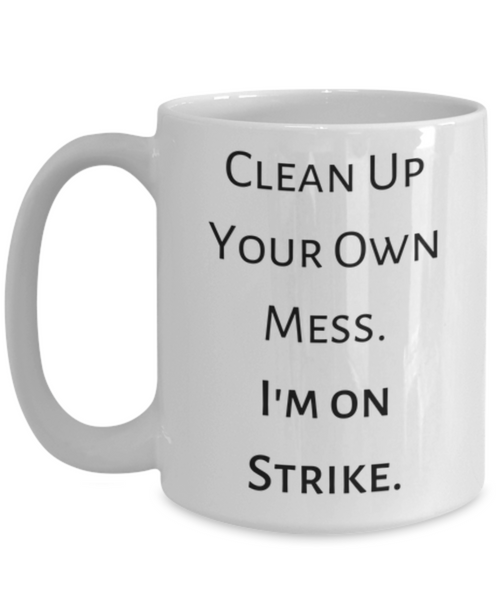 Clean Up Your Own Mess.  I'm On Strike Mug.