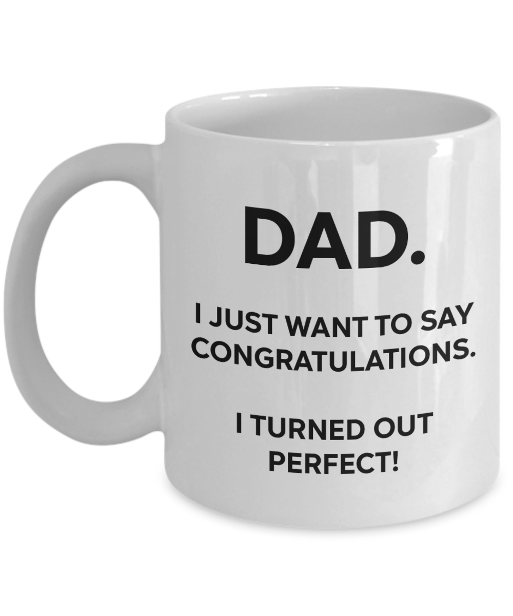 Dad, Congratulations, I'm Perfect Funny Mug | Father Gift | Dad Gift | 11oz or 15oz