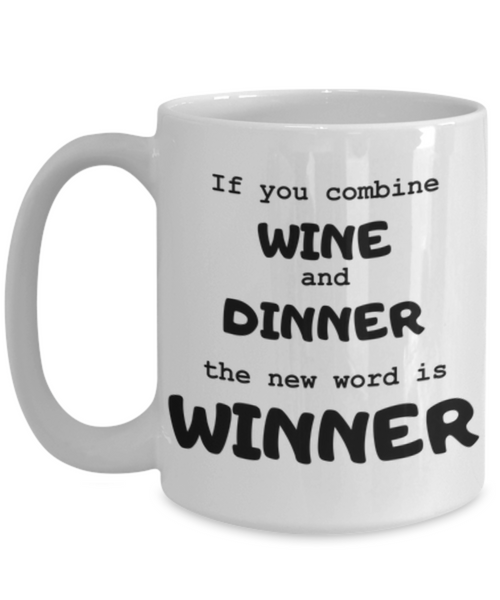 Wine and Dinner = Winner! Funny Coffee Or Tea Mug- Moms And Wine Lovers Gifts - Novelty, Birthday Gift