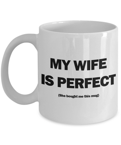 My Wife Is Perfect Mug | Valentine Mug | Valentine Gift | Gifts for Him | Husband Gift | Funny Coffee or Tea Mug | 11oz or 15oz