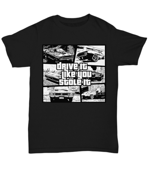 Drive It Like You Stole It T-Shirt | Grand Theft Auto Themed