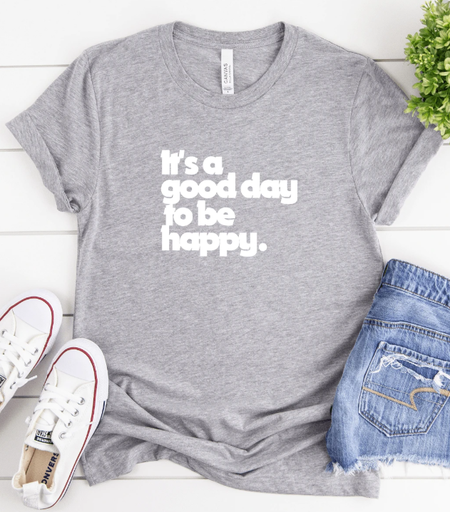 It's A Good Day To Be Happy Tee