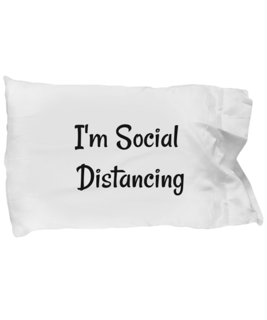 I'm Social Distancing Pillow Case.