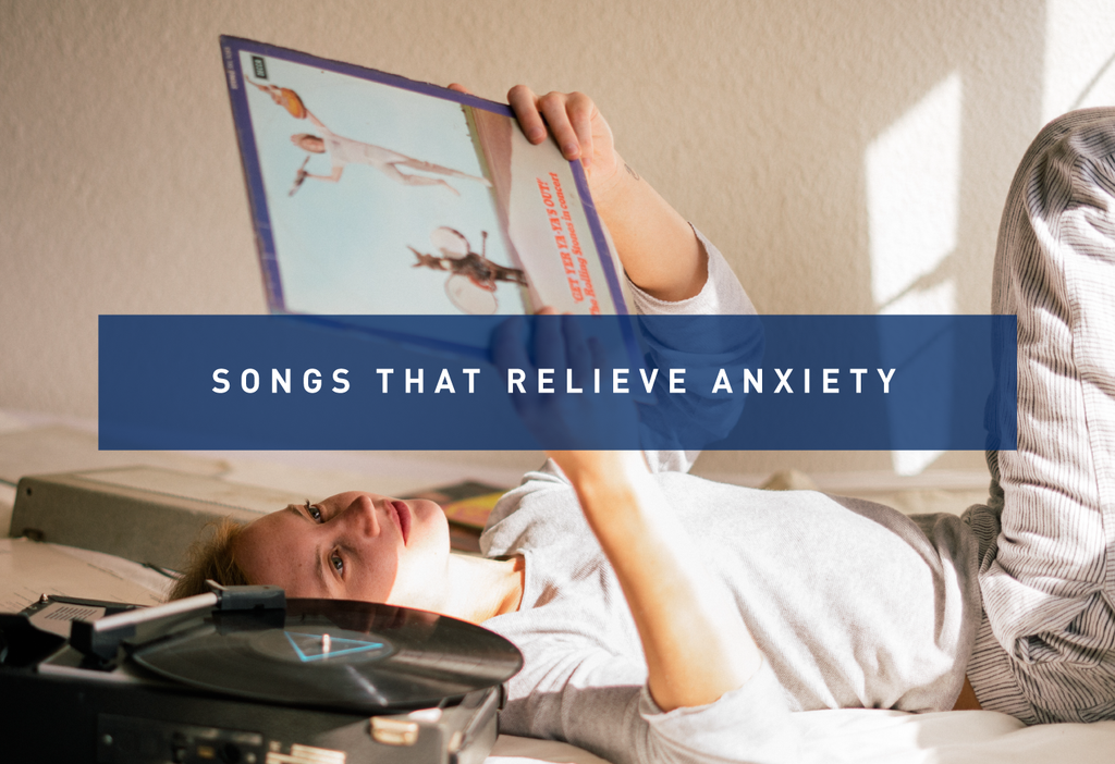 Which songs should we listen to relieve anxiety?