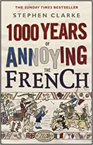 1000 Years of Annoying the French [Paperback] Clarke, Stephen