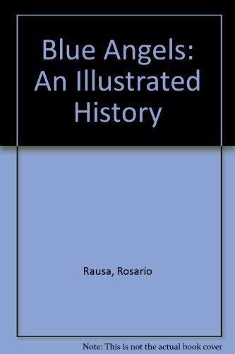Blue Angels: An Illustrated History Rausa, Rosario