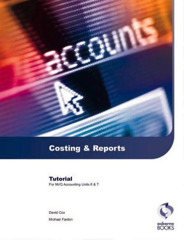 Costing and Reports Tutorial: AAT/NVQ Accounting (AAT/NVQ Accounting S.) Cox, David and Fardon, Michael
