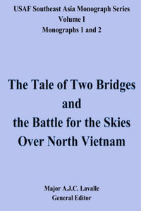 The Tale of Two Bridges and the Battle for the Skies Over North Vietnam: USAF Southeast Asia Monograph Series, Volume 1, Monographs 1 and 2 [Paperback] Lavalle, Maj. A.J.C.