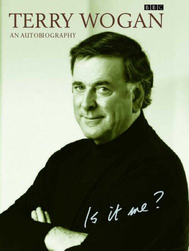 Is it Me?: Terry Wogan - An Autobiography Wogan OBE, Sir Terry