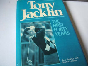 Tony Jacklin : The First Forty Years Laidlaw, Renton and Jacklin, Tony