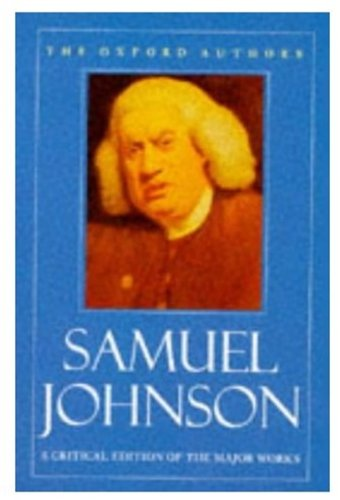 Samuel Johnson: A Critical Edition of the Major Works (The Oxford Authors) Samuel Johnson and Donald Greene