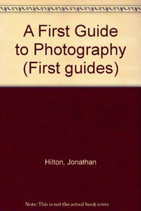 A First Guide to Photography (First guides) Hilton, Jonathan and Watts, Barrie