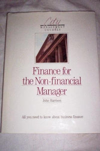 Finance for the Non-financial Manager: All You Need to Know About Business Finance by John Harrison (26-Oct-1989) Hardcover [Hardcover]