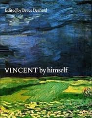Vincent by Himself: A Selection of His Paintings and Drawings Together with Extracts from His Letters (By himself series) Bernard, Bruce
