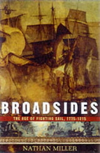 Broadsides: The Age of Fighting Sail, 1775-1815 [Hardcover] Miller, Nathan
