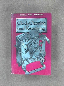 Clock Cleaning and Repairing (Cassell work handbooks series [Hardcover] Jones, Bernard E. (edit).
