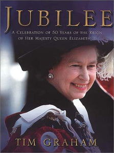 Jubilee: A Celebration of 50 Years of the Reign of Her Majesty Queen Elizabeth II Graham, Tim