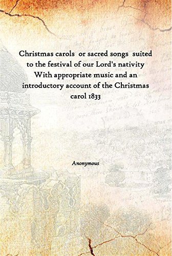 Christmas Carols Or Sacred Songs Suited To The Festival Of Our Lord'S Nativity With Appropriate Music And An Introductory Account Of The Christmas Carol [Hardcover] With appropriate music and an introductory account of the Christmas carol 1833 [Hardc [Unk