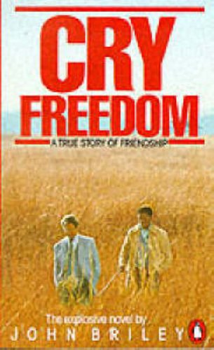 Cry Freedom: The Legendary True Story of Steve Biko and the Friendship that Defied Apartheid: A Story of Friendship Briley, John
