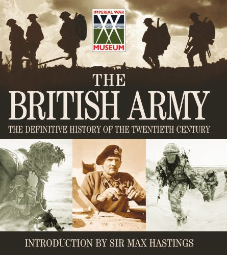 The British Army ? The Definitive History Of The Twentieth Century: Celebrating the Past 100 Years of the British Army in Association with the Imperial War Museum Nikolai Bogdanovic and Max Hastings, Sir