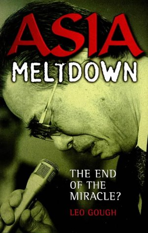 Asia Meltdown: The End of a Miracle? Gough, Leo