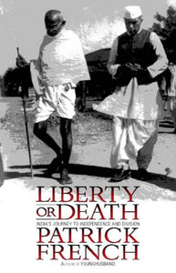 Liberty Or Death: India's Journey to Independence and Division French, Patrick