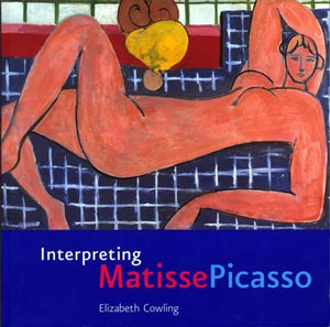 Interpreting Matisse Picasso: Written by Elizabeth Cowling, 2002 Edition, Publisher: Tate Publishing [Paperback] [Paperback] Elizabeth Cowling