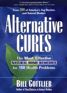 Alternative Cures: The Most Effective Natural Home Remedies for 160 Health Problems Gottlieb, Bill
