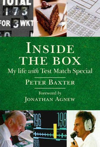 Inside the Box: My Life with Test Match Special Peter Baxter and Jonathan Agnew