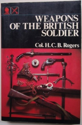 WEAPONS OF THE BRITISH SOLDIER [Paperback] Col. H.C.B Rogers