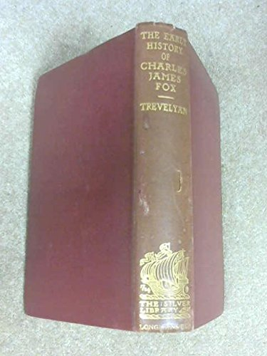 THE EARLY HISTORY OF CHARLES JAMES FOX. [Hardcover] Trevelyan, Sir George Otto.