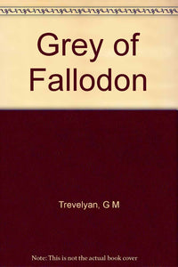 Grey of Fallodon [Hardcover] Trevelyan, G M