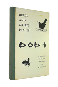 Birds and Green Places: A selection from the writings of W.H.Hudson Hudson, W. H