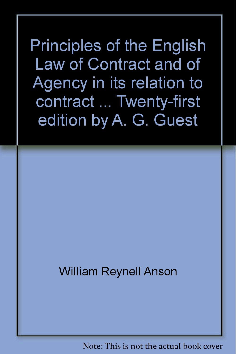 Principles of the English Law of Contract and of Agency in its relation to contract ... Twenty-first edition by A. G. Guest [Unknown Binding] William Reynell Anson and Anthony Gordon Guest