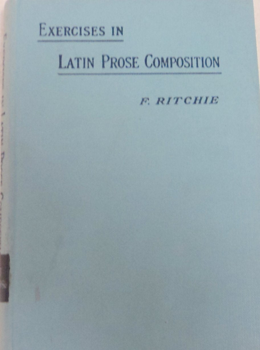 Exercises in Latin Prose Composition -- New and Revised Edition [Hardcover] Ritchie, F.