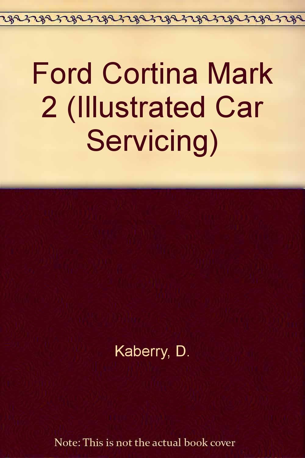 Ford Cortina Mark 2 (Illustrated Car Servicing S.) Kaberry, D.