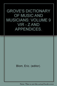 GROVE'S DICTIONARY OF MUSIC AND MUSICIANS: VOLUME 9 VIR - Z AND APPENDICES. [Paperback] Blom, Eric. (editor).