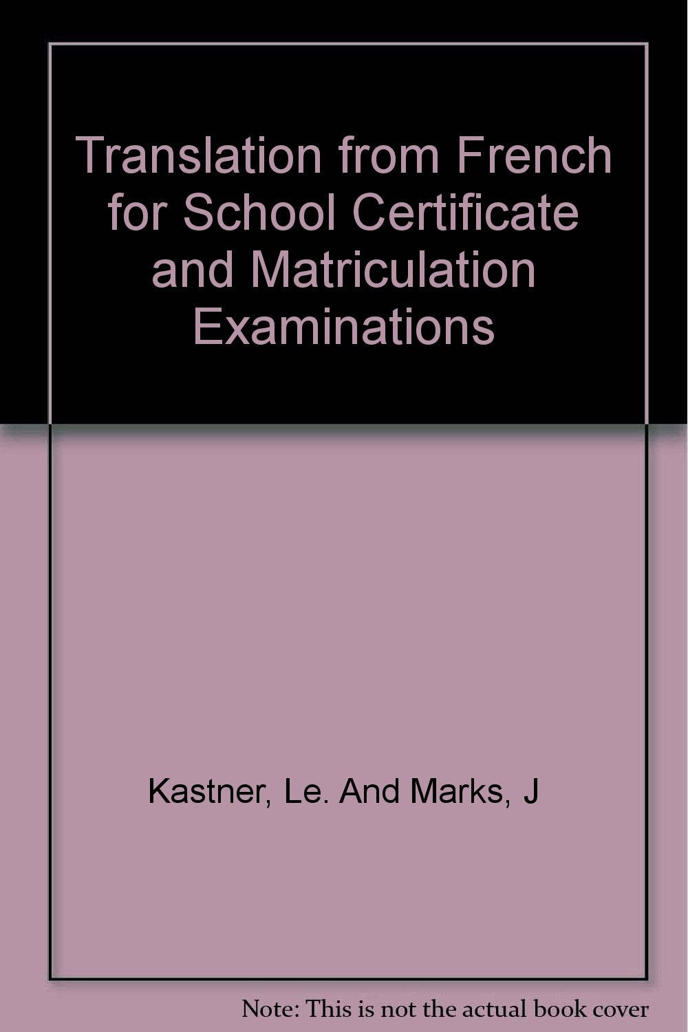 Translation From French For School Certificate And Matriculation Examinations [Hardcover] Kastner, L.E. And Marks, J.