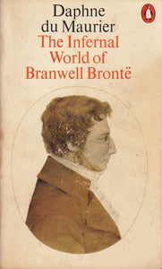 The Infernal World of Branwell Bronte Du Maurier, Daphne
