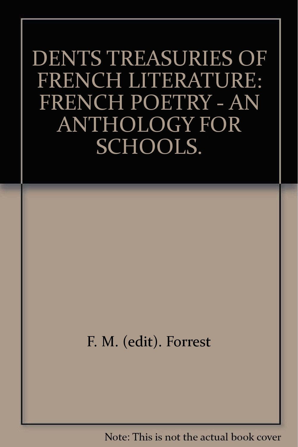 DENTS TREASURIES OF FRENCH LITERATURE: FRENCH POETRY - AN ANTHOLOGY FOR SCHOOLS. [Hardcover] Forrest, F. M. (edit).