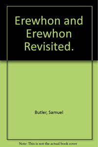Erewhon and Erewhon Revisited. [Hardcover] Butler Samuel